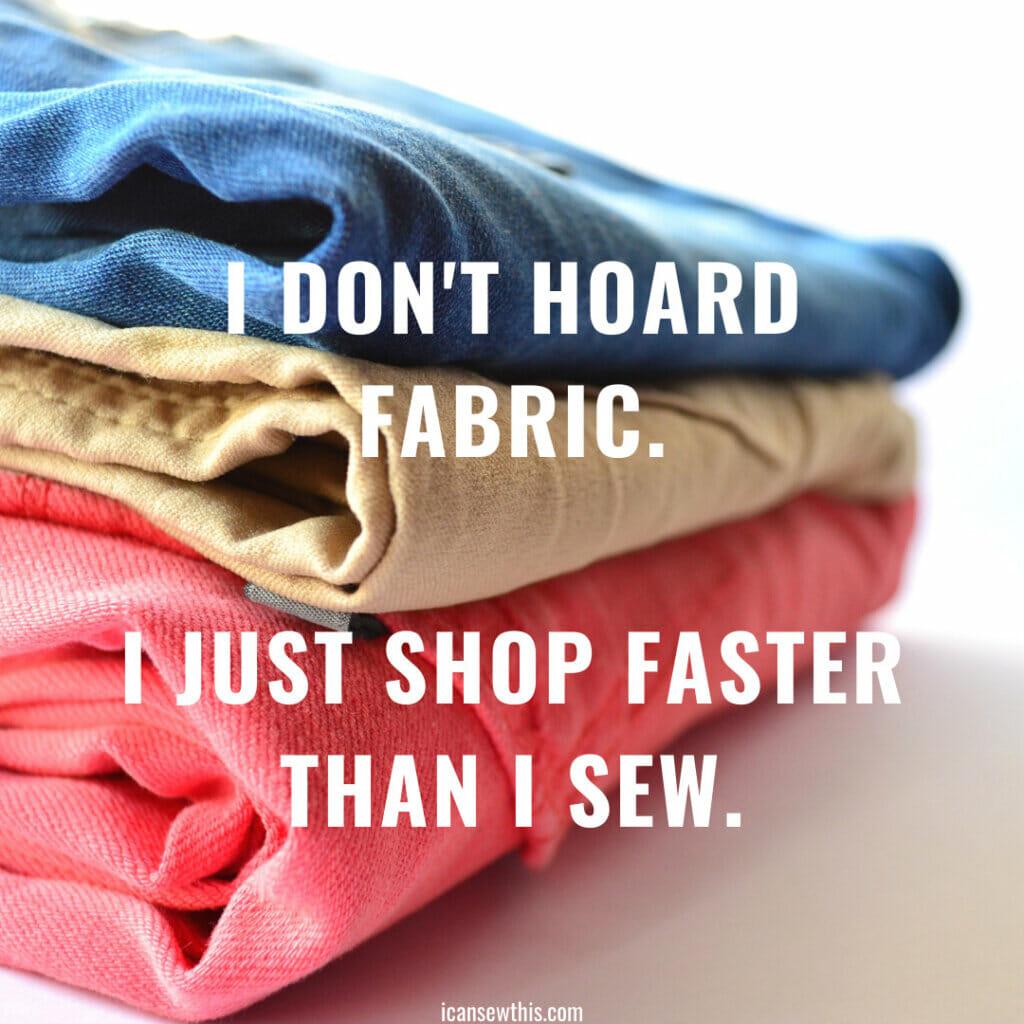 I shop faster than I sew