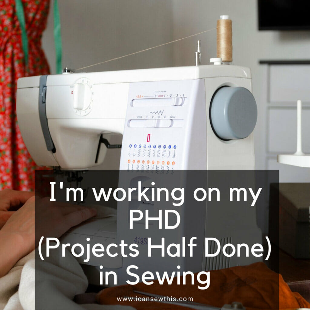 PHD (Projects Half Done) in Sewing