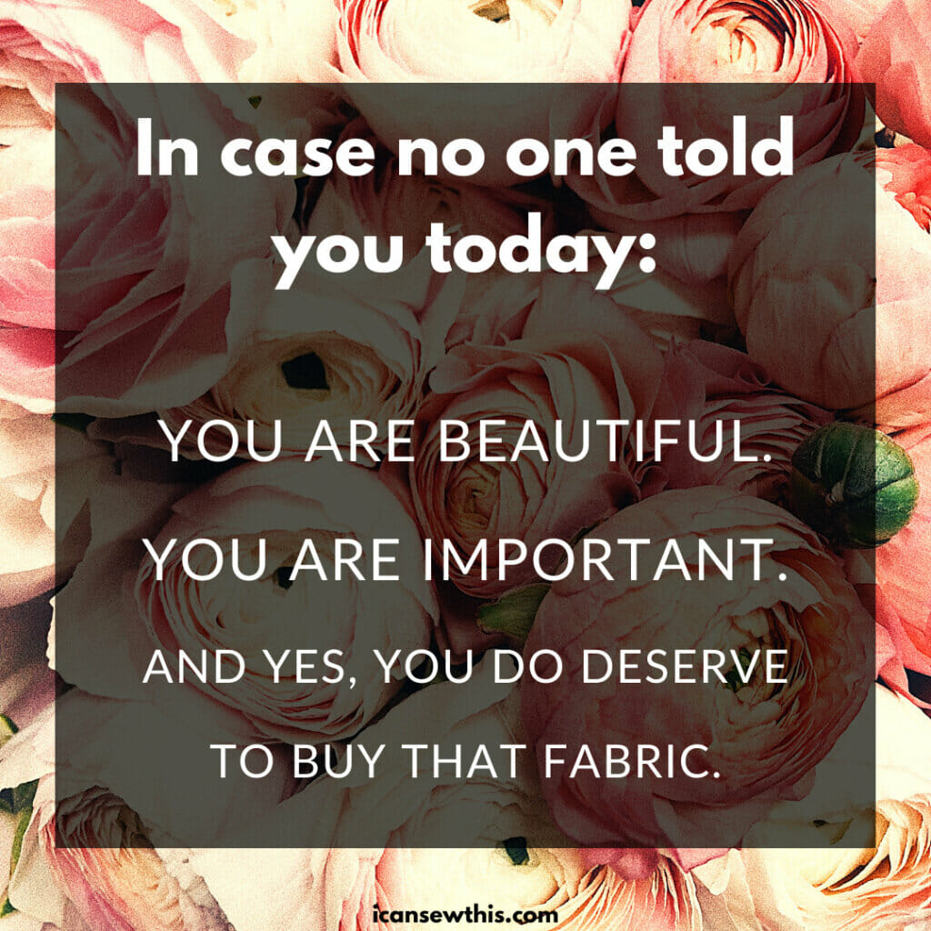 you deserve to buy that fabric